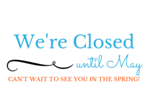We are Closed for the Season - Reopening in May